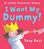 Tony Ross I Want My Dummy! (Little Princess)