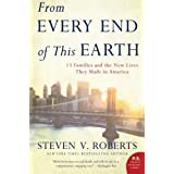 New York Times bestselling author Steven V. Roberts follows the stories of thirteen immigrant families in From Every End of This Earth, a poignant and eye-opening look at immigration in America today. He captures the voices of those living the promis...