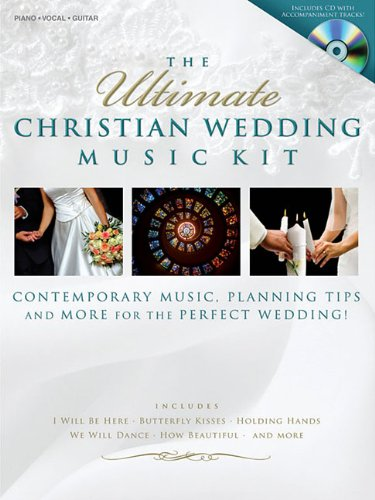 The Ultimate Christian Wedding Music Kit: Contempoary Music, Planning Tips, and More for the Perfect Wedding! (Book & CD)