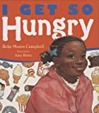 I Get So Hungry (0399243119) by Campbell, Bebe Moore