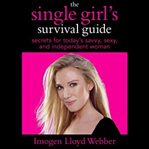 The Single Girl's Survival Guide: Secrets for Today's Savvy, Sexy, and Independent Woman | [Imogen Lloyd Webber]