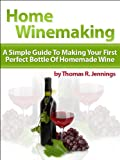 Home Winemaking: A Simple Guide to Making Your First Perfect Bottle of Homemade Wine (English Edition)