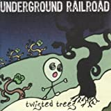 Twisted Trees by Underground Railroad (2010-04-20)
