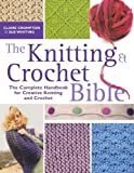 img - for The Knitting and Crochet Bible: The Complete Handbook for Creative Knitting and Crochet by Crompton, Claire, Whiting, Sue (2009) Paperback book / textbook / text book