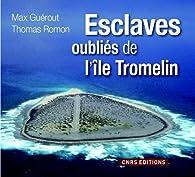 Tromelin : L'île aux esclaves oubliés par Max Guérout