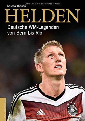 Buchseite und Rezensionen zu 'Helden: Deutsche WM-Legenden von Bern bis Rio' von Sascha Theisen