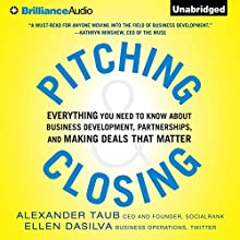 Pitching and Closing: Everything You Need to Know About Business Development, Partnerships, and Making Deals that Matter (       UNABRIDGED) by Alex Taub, Ellen DaSilva Narrated by Kate Rudd