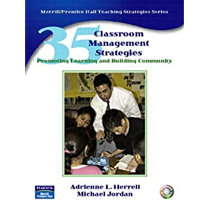 35 Classroom Management Strategies: Promoting Learning and Building Community Adrienne L. Herrell and Michael L. Jordan