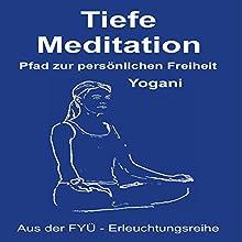 Tiefe Meditation: Pfad zur persönlichen Freiheit Hörbuch von  Yogani Gesprochen von: Gabriele Hiller, Bernd Prokop