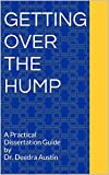 Getting Over the Hump: A Practical Dissertation Guide by Dr. Deedra Austin