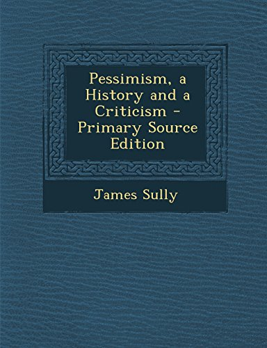 Pessimism, a History and a Criticism - Primary Source Edition