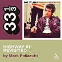 Bob Dylan's Highway 61 Revisited (33 1/3 Series) Audiobook by Mark Polizzotti Narrated by Victor Bevine