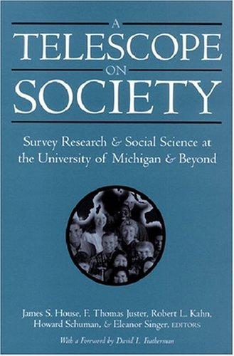 A Telescope On Society: Survey Research And Social Science At The University Of Michigan And Beyond