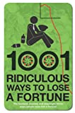1001 Ridiculous Ways to Lose a Fortune (185375742X) by Williams, Wayne