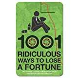 1001 Ridiculous Ways to Lose a Fortuneby Wayne Williams