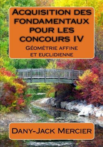 Acquisition des fondamentaux pour les concours IV : Géométrie affine et euclidienne: Volume 4