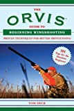 Tom Deck The Orvis Guide to Beginning Wingshooting: Proven Techniques for Better Shotgunning