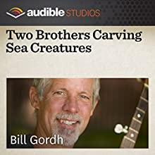 Two Brothers Carving Sea Creatures: An Australian Folktale  by Bill Gordh Narrated by Bill Gordh
