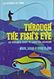 Through the Fishs Eye: An Anglers Guide to Gamefish Behavior (An Outdoor Life Book)