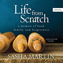 Life from Scratch: A Memoir of Food, Family, and Forgiveness (       UNABRIDGED) by Sasha Martin Narrated by Andi Arndt