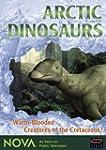 Arctic Dinosaurs: Warm-Blooded Creatu...