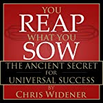 You Reap What You Sow: The Ancient Secret for Universal Success | Chris Widener