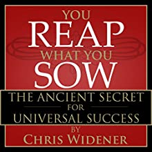 You Reap What You Sow: The Ancient Secret for Universal Success  by Chris Widener Narrated by Chris Widener
