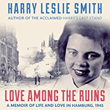 Love Among the Ruins: A Memoir of Life and Love in Hamburg, 1945 (       UNABRIDGED) by Harry Leslie Smith Narrated by Ric Jerrom