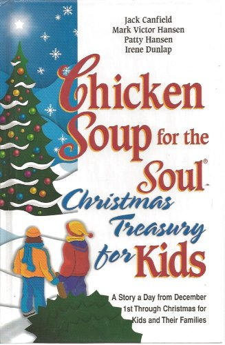 Chicken Soup for the Soul Christmas Treasury for Kids A Story a Day from December 1st Through Christmas for Kids and The