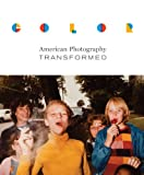 Color: American Photography Transformed (The William and Bettye Nowlin Series in Art, History, and Culture of the Western Hemisphere)