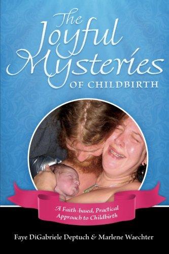 The Joyful Mysteries Of Childbirth
