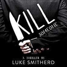 Kill Someone Audiobook by Luke Smitherd Narrated by Matt Addis