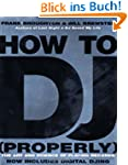 How To DJ (Properly): The Art And Sci...