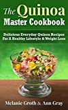 The Quinoa Master Cookbook: Delicious Everyday Quinoa Recipes For A Healthy Lifestyle & Weight Loss
