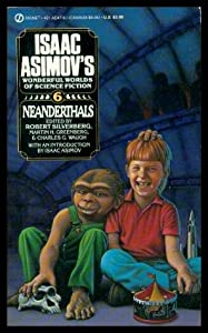 Isaac Asimov's Wonderful Worlds of Science Fiction, No. 6: Neanderthals by Robert Silverberg, Martin H. Greenberg and Charles G. Waugh
