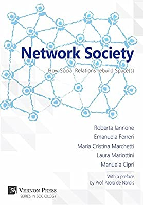 Network Society: How Social Relations rebuild Space(s) (Vernon Series in Sociology)