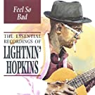 Feel So Bad : The Essential Recordings Of Lightnin' Hopkins