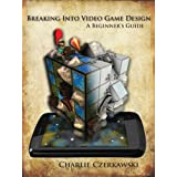 Breaking Into Video Game Design - A Beginner's Guideby Charlie Czerkawski