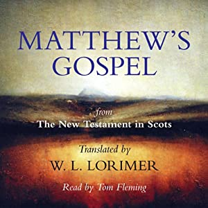 Matthew's Gospel: From The New Testament in Scots, Translated by William Laughton Lorimer | [William Laughton Lorimer (translation)]
