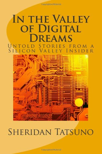 In the Valley of Digital Dreams: Untold Stories From a Silicon Valley Insider