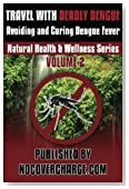 Travel with Deadly Dengue: Avoiding and Curing Dengue Fever (Natural Health & Wellness Series)