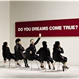 DO YOU DREAMS COME TRUE?�����(D�uD�t)DREAMS COME TRUE�ɂ��