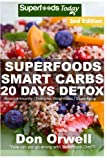 Superfoods Smart Carbs 20 Days Detox: 180+ Recipes to enjoy Weight Maintenance, Wheat Free, Whole Foods full of Antioxidants & Phytochemicals Detox ... meal plans-Wheat Free recipes-detox program)