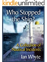 Who Stopped The Ship (Nautical Incidents and Notes Book 1)