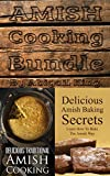 Amish Cooking Bundle: Amish Baking Secrets (Learn How To Bake The Amish Way) + Delicious Traditional Amish Cooking (Learn How To Cook The Amish Way)