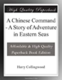 img - for A Chinese Command - A Story of Adventure in Eastern Seas book / textbook / text book