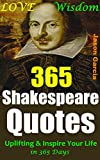 Shakespeare Quotes: William Shakespeare Famous Quotations, Uplifting & Inspire Your Life with Love, Wisdom in 365 Days
