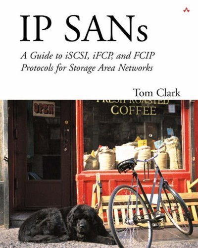 IP SANS: A Guide to iSCSI, iFCP, and FCIP Protocols for Storage Area Networks: A Guide to iSCSI, iFCP, and FCIP Protocols for Storage Area Networks 1st (first) Edition by Clark, Tom published by Addison-Wesley Professional (2001)