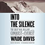 Into the Silence: The Great War, Mallory, and the Conquest of Everest | Wade Davis