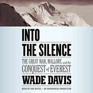 Into the Silence: The Great War, Mallory, and the Conquest of Everest | [Wade Davis]